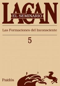 El Seminario 5. Las formaciones del Inconsciente